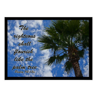The Righteous Shall Flourish Like the Palm Tree Poster