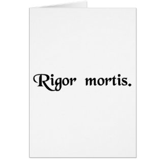 The rigidity of death. card