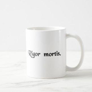 The rigidity of death. coffee mug