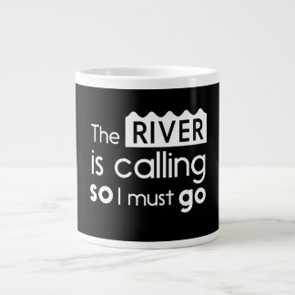The River is Calling so I Must Go Giant Coffee Mug