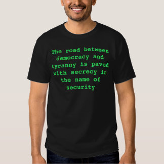 The road between democracy and tyranny is paved... t shirt