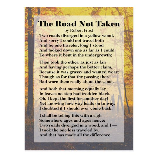 an analysis of a road not taken a poem by robert frost Of all robert frost poems, none are more famous than the road not taken my analysis of it leads to the following observations and queries the rhyme scheme is a b a a b.