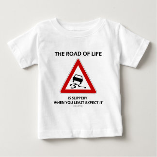 The Road Of Life Is Slippery When You Least Expect Tee Shirt