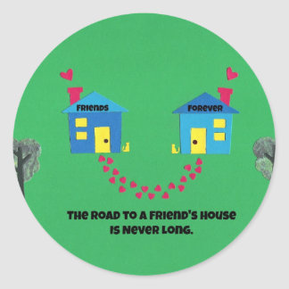 The road to a friends house is never long. classic round sticker