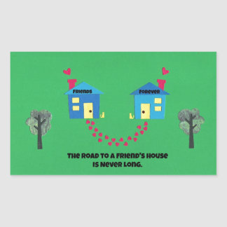 The road to a friends house is never long. rectangular sticker