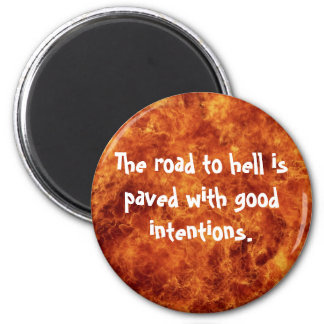 The road to hell is paved with good intentions 2 inch round magnet