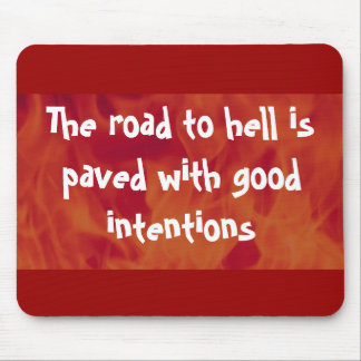 The road to hell is paved with good intentions mouse pad