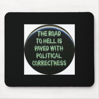 THE ROAD TO HELL IS PAVED WITH POLITICAL CORRECT MOUSE PAD
