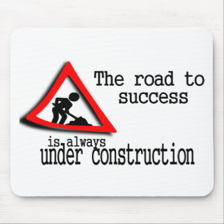 The road to success is always under construction mousepads