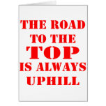 The Road To The Top Is Always Uphill Card