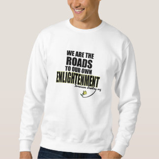 The Roads to Our Own Enlightenment Sweatshirt