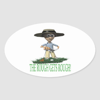 The Rough Gets Rough Oval Sticker
