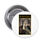 THE ROYAL QUEEN PINBACK BUTTONS