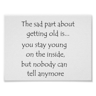 the sad part about getting old is-poster poster