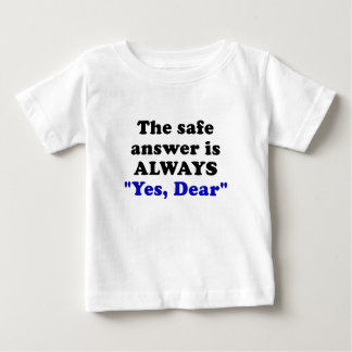 The Safe Answer is Always Yes Dear Baby T-Shirt