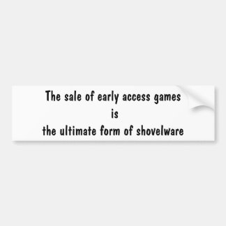 The sale of early access games is ... car bumper sticker