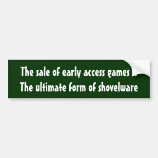The sale of early access games is ... bumper sticker