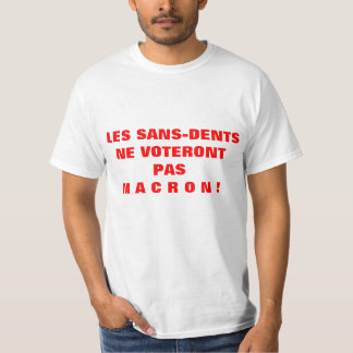 The SANS-DENTS will not vote MACRON - Tee-shirt T-Shirt