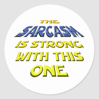 The Sarcasm Is Strong With This One Classic Round Sticker