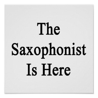 The Saxophonist Is Here Posters