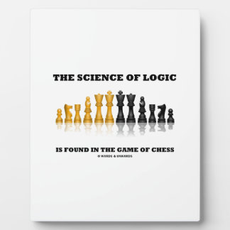The Science Of Logic Is Found In The Game Of Chess Plaque