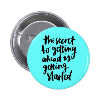 THE SECRET OF GETTING AHEAD IS GETTING STARTED QUO PINBACK BUTTON