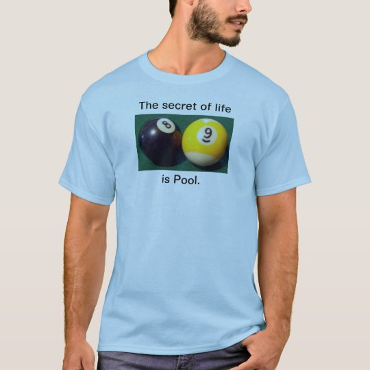 The Secret of Life is Pool T-Shirt