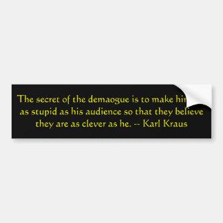 The secret of the demagogue... bumper sticker