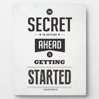 The secret to getting ahead is getting started. plaque