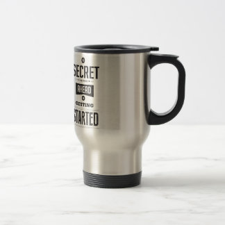 The secret to getting ahead is getting started. travel mug