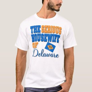 The Serious Housewife Of Delaware T-Shirt