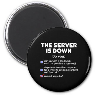 The Server Is Down. Commit Seppuku Fridge Magnet