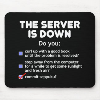 The Server Is Down. Commit Seppuku Mouse Pads