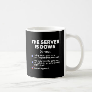 The Server Is Down. Commit Seppuku Classic White Coffee Mug