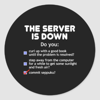 The Server Is Down Commit Seppuku Round Sticker