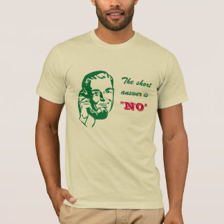 The short answer is 'no' T-Shirt