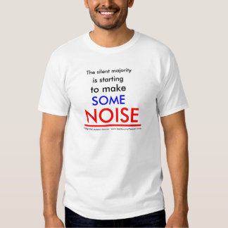The silent majority is starting to make NOISE Tee Shirt
