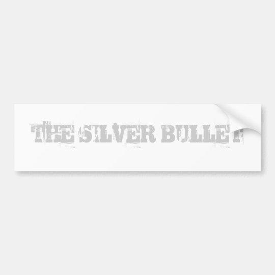 The silver bullet bumper sticker
