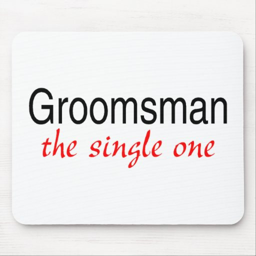 The Single One (Groomsman) Mouse Pads