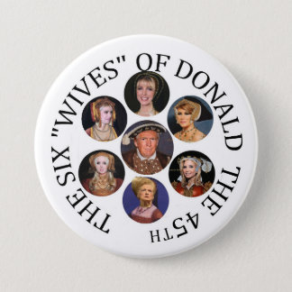 "The Six ""Wives"" of Donald  the 45th Pinback Button"