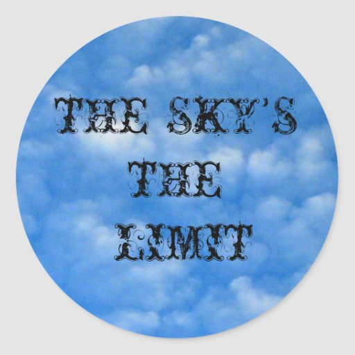THE SKY'S THE LIMIT Sticker