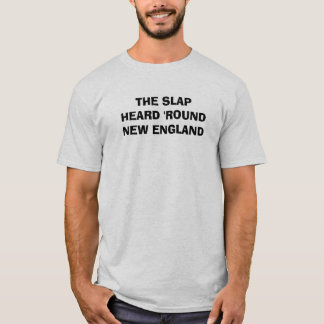 THE SLAP HEARD 'ROUND NEW ENGLAND T-Shirt