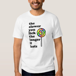 THE SLOWER YOU LICK THE LONGER IT LASTS T SHIRT