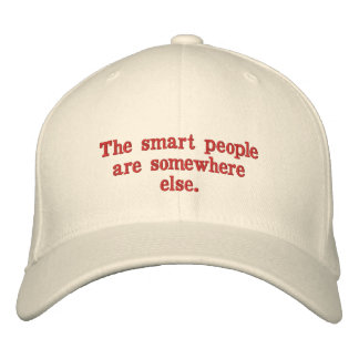 The smart people are somewhere else. baseball cap