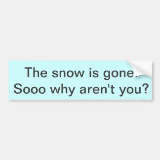 The snow is gone. car bumper sticker