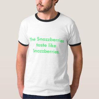 The Snozzberries taste like Snozzberries. T-Shirt