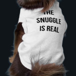 """&quot;The Snuggle Is Real&quot; Dog Shirt<br><div class=""""desc"""">Please make sure to check the sizing chart to ensure you order the correct size!</div>"""
