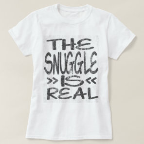 The Snuggle is Real DS T-Shirt