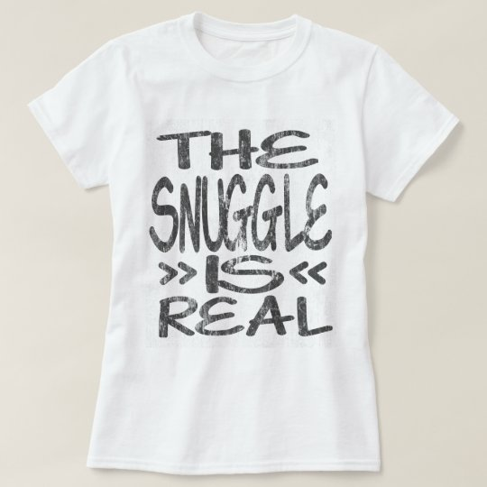 The Snuggle Is Real Ds T Shirt Zazzle Com