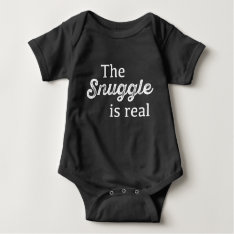 The Snuggle Is Real Funny Baby Bodysuit at Zazzle